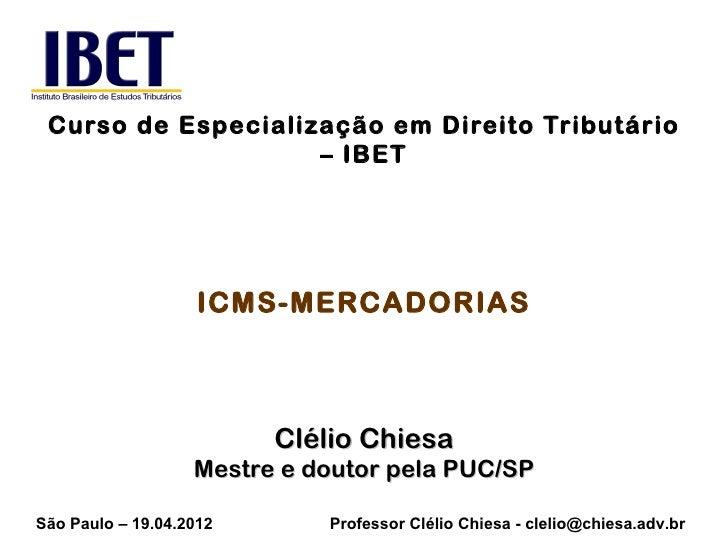Curso de Especialização em Direito Tributário                    – IBET                    ICMS-MERCADORIAS               ...