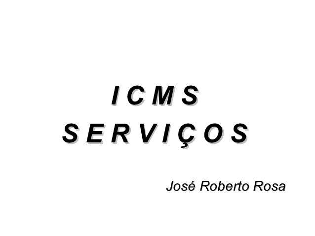 ICMSSERVIÇOS    José Roberto Rosa