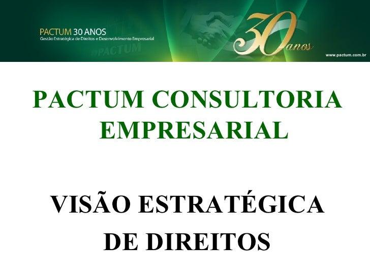 www.pactum.com.br PACTUM CONSULTORIA EMPRESARIAL VISÃO ESTRATÉGICA DE DIREITOS