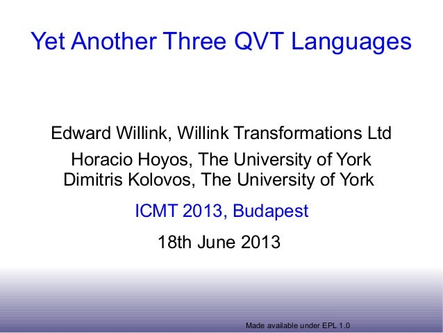Made available under EPL 1.0Yet Another Three QVT LanguagesEdward Willink, Willink Transformations LtdHoracio Hoyos, The U...