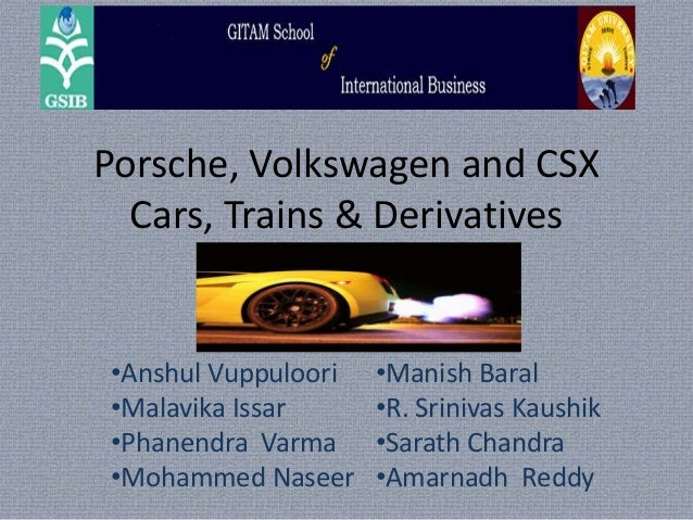 porsche volkswagen and csx cars trains and derivatives Kellogg school of management cases  porsche, volkswagen, and csx: cars, trains,  trs in their bid for influence at csx, porsche's derivatives created a.