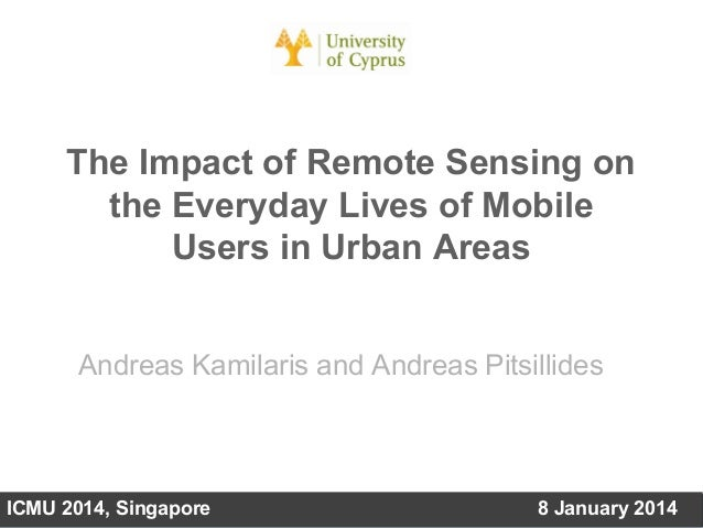 The Impact of Remote Sensing on the Everyday Lives of Mobile Users in Urban Areas Andreas Kamilaris and Andreas Pitsillide...