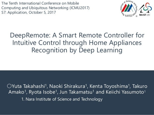 DeepRemote: A Smart Remote Controller for Intuitive Control through Home Appliances Recognition by Deep Learning 〇Yuta Tak...
