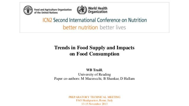 Trends in Food Supply and Impacts  on Food Consumption  WB Traill,  University of Reading  Paper co-authors: M Mazzocchi, ...