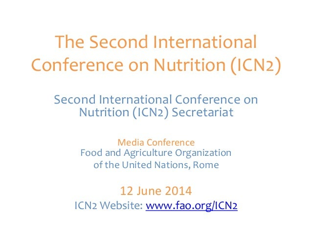 The Second International Conference on Nutrition (ICN2) Second International Conference on Nutrition (ICN2) Secretariat Me...