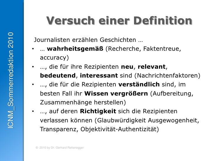 Versucheiner Definition<br /> Journalisten erzählen Geschichten …<br /><ul><li>… wahrheitsgemäß (Recherche, Faktentreue, a...