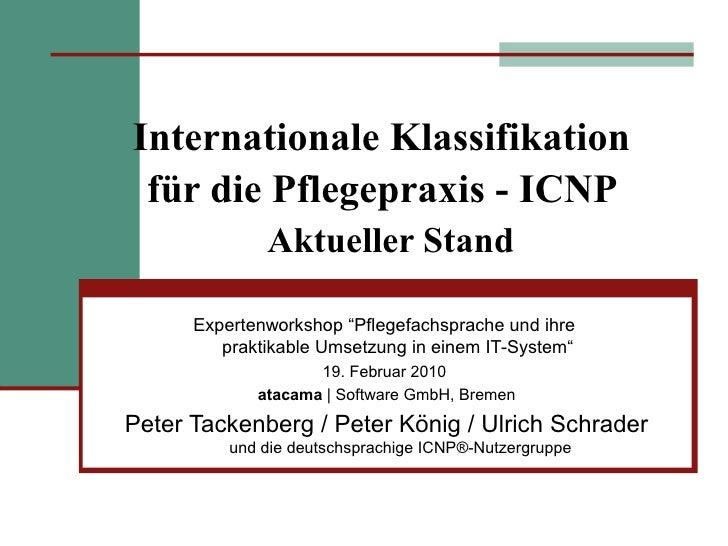 """Internationale Klassifikation  für die Pflegepraxis - ICNP               Aktueller Stand        Expertenworkshop """"Pflegefa..."""