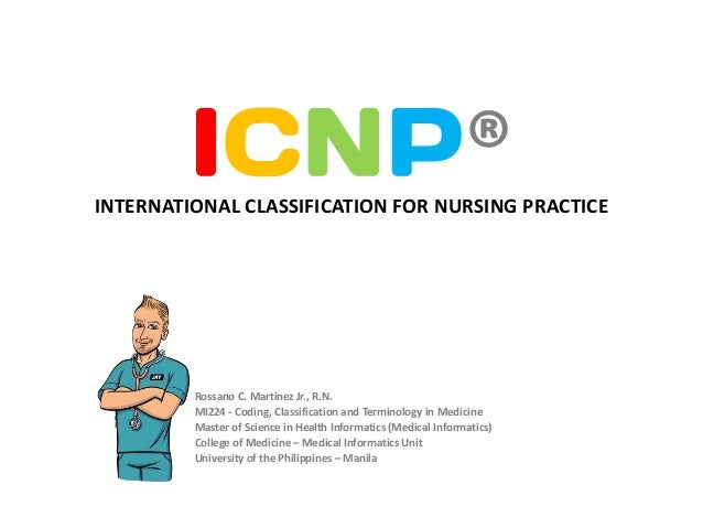ICNP®INTERNATIONAL CLASSIFICATION FOR NURSING PRACTICE         Rossano C. Martinez Jr., R.N.         MI224 - Coding, Class...