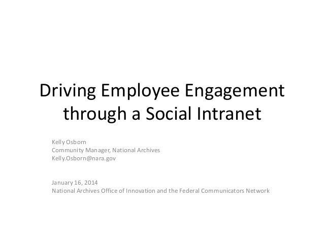 Driving Employee Engagement through a Social Intranet Kelly Osborn Community Manager, National Archives Kelly.Osborn@nara....