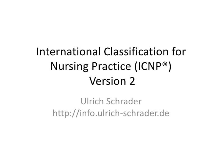 International Classification for Nursing Practice (ICNP®) Version 2<br />Ulrich Schraderhttp://info.ulrich-schrader.de<br />