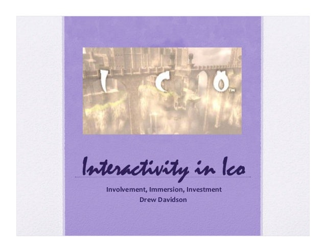 Interactivity in Ico   Involvement,  Immersion,  Investment   Drew  Davidson