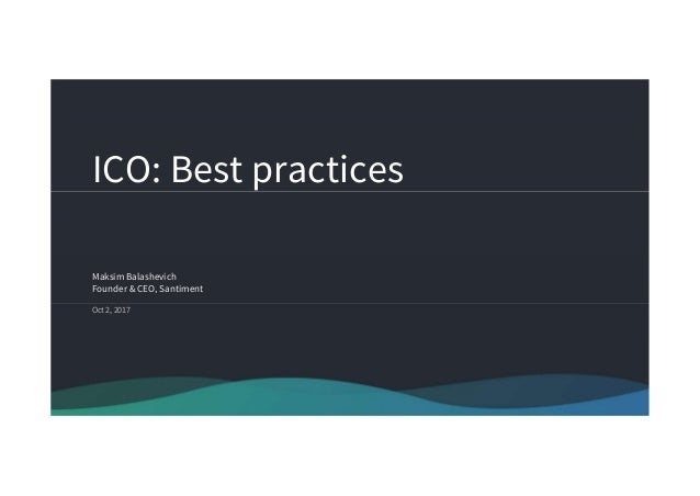 ICO: Best practices Maksim Balashevich Founder & CEO, Santiment Oct 2, 2017