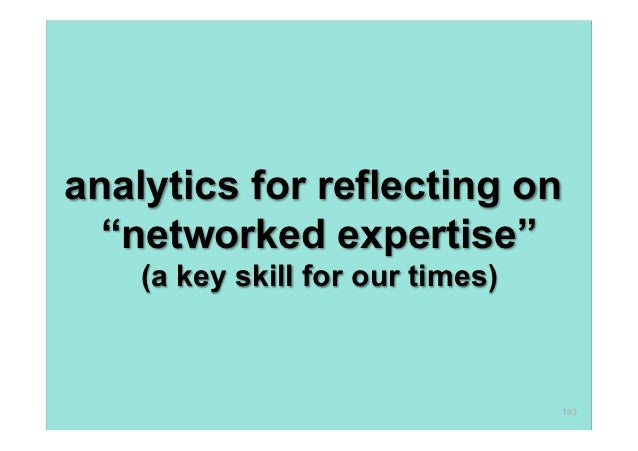 """analytics for reflecting on  """"networked expertise""""    (a key skill for our times)                                  103"""
