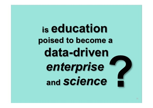 is educationpoised to become a data-driven enterprise and science    ?    11