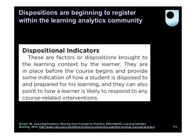 Dispositions are beginning to registerwithin the learning analytics communityBrown, M., Learning Analytics: Moving from Co...