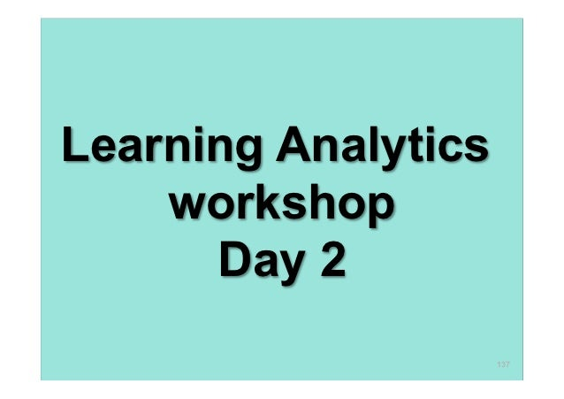 Learning Analytics    workshop      Day 2                     137
