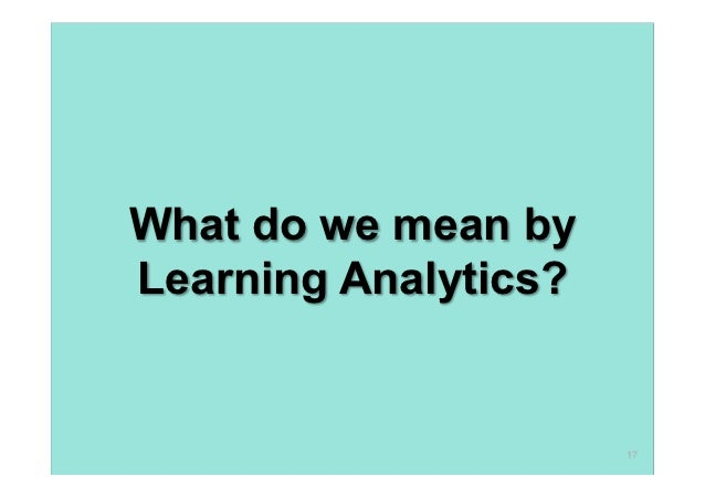 What do we mean byLearning Analytics?                      17
