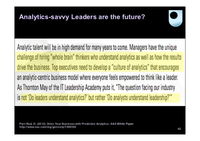 Analytics-savvy Leaders are the future?Parr-Rud, O. (2012). Drive Your Business with Predictive Analytics. SAS White Paper...