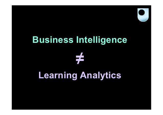 Business Intelligence         ≠ Learning Analytics