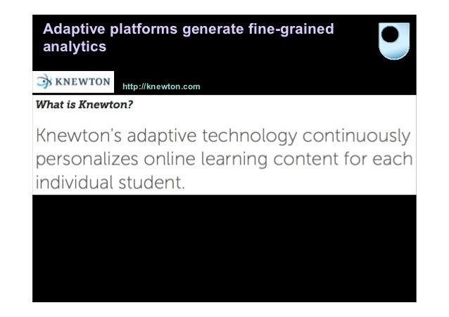 Adaptive platforms generate fine-grainedanalytics          http://knewton.com