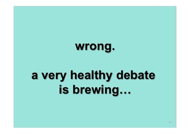 wrong.a very healthy debate     is brewing…                        61