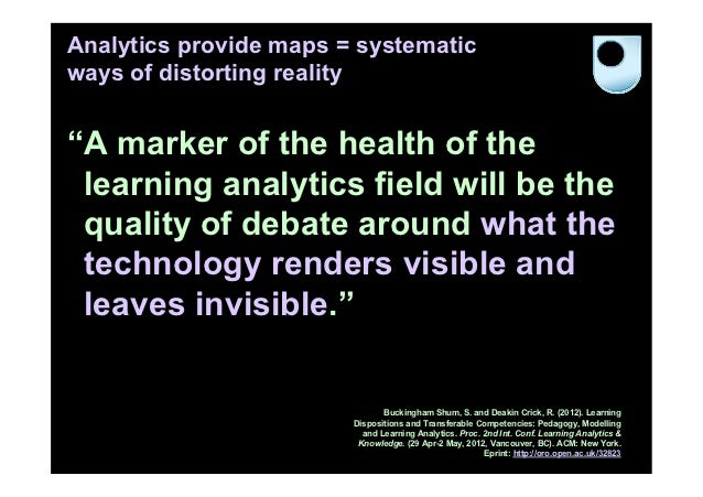 """Analytics provide maps = systematicways of distorting reality""""A marker of the health of the learning analytics field will ..."""