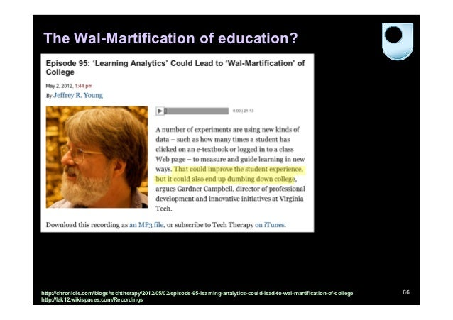 The Wal-Martification of education?http://chronicle.com/blogs/techtherapy/2012/05/02/episode-95-learning-analytics-could-l...