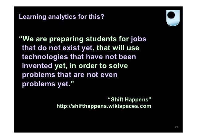 """Learning analytics for this?""""We are preparing students for jobs that do not exist yet, that will use technologies that hav..."""
