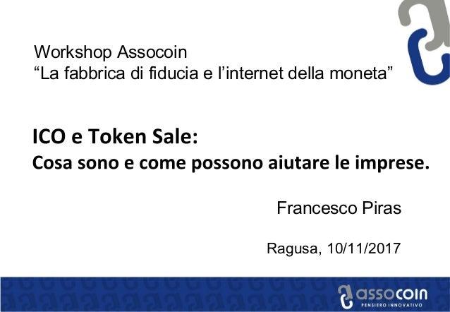 """Francesco Piras Ragusa, 10/11/2017 Workshop Assocoin """"La fabbrica di fiducia e l'internet della moneta"""""""