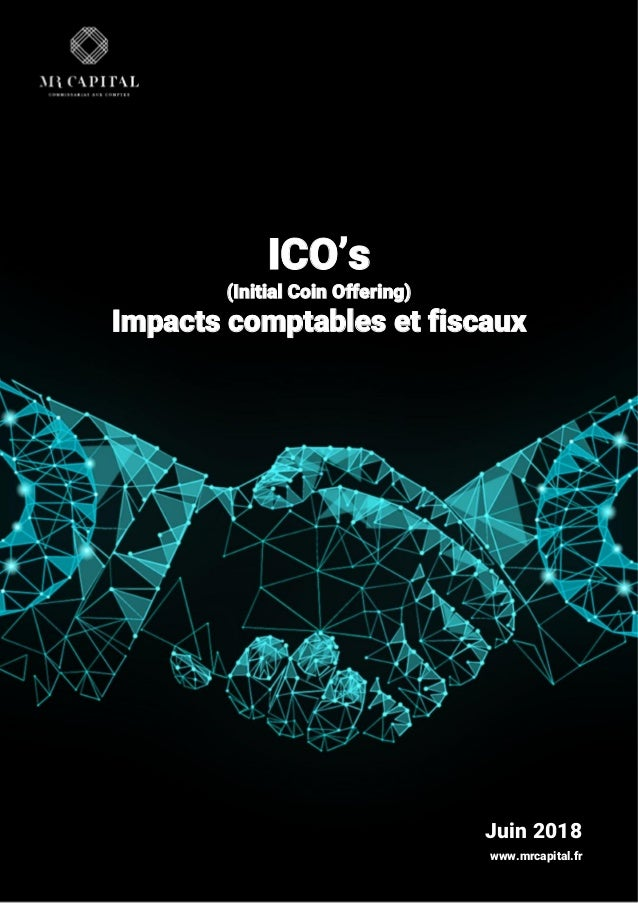 ICO's (Initial Coin Offering) Impacts comptables et fiscaux www.mrcapital.fr Juin 2018