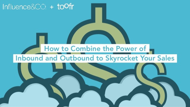 + How to Combine the Power of Inbound and Outbound to Skyrocket Your Sales