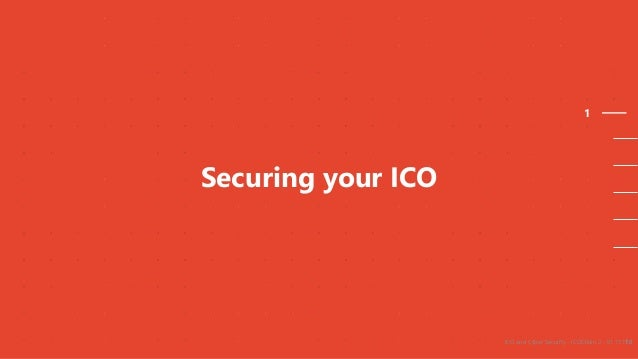 1 Securing your ICO ICO and Cyber Security - ICOChain 2 - 01.11.1710