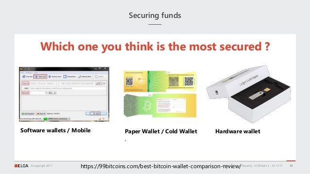 ©copyright 2017 Securing funds 13 Software wallets / Mobile https://99bitcoins.com/best-bitcoin-wallet-comparison-review/ ...