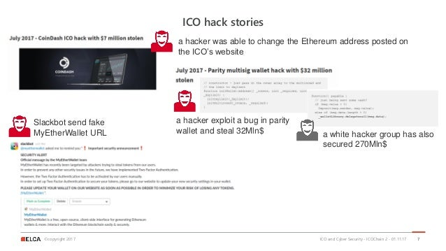©copyright 2017 ICO hack stories ICO and Cyber Security - ICOChain 2 - 01.11.17 7 a hacker was able to change the Ethereum...