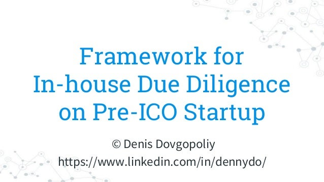 Framework for In-house Due Diligence on Pre-ICO Startup © Denis Dovgopoliy https://www.linkedin.com/in/dennydo/