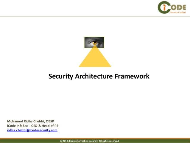 Security Verified                         Security Architecture FrameworkMohamed Ridha Chebbi, CISSPiCode InfoSec – CEO & ...