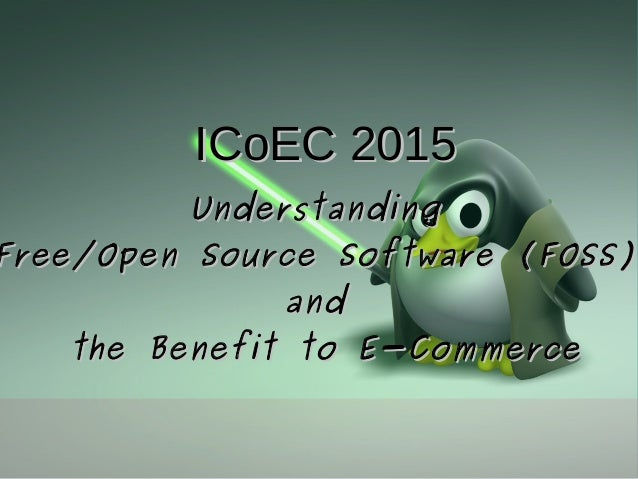 ICoEC 2015ICoEC 2015 UnderstandingUnderstanding Free/Open Source Software (FOSS)Free/Open Source Software (FOSS) andand th...