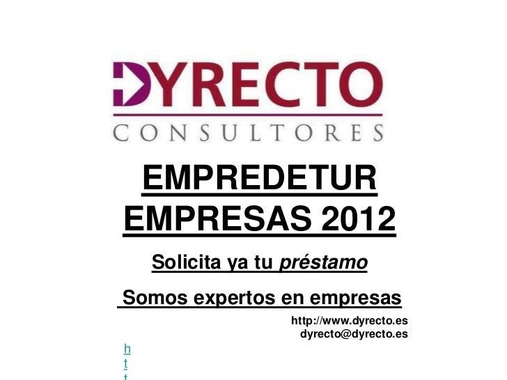 EMPREDETUREMPRESAS 2012    Solicita ya tu préstamoSomos expertos en empresas                  http://www.dyrecto.es       ...