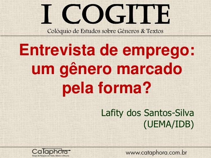 Entrevista de emprego: um gênero marcado     pela forma?          Lafity dos Santos-Silva                     (UEMA/IDB)