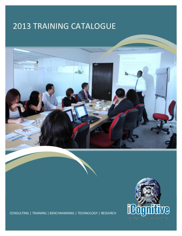 2013 TRAINING CATALOGUE CONSULTING   TRAINING   BENCHMARKING   TECHNOLOGY   RESEARCH