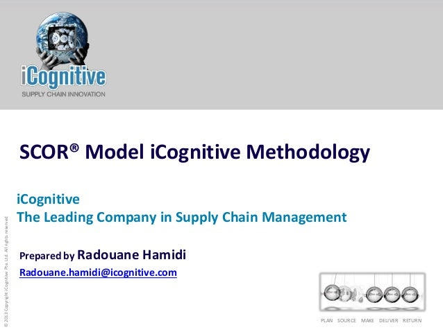 © 2013 Copyright iCognitive Pte. Ltd. All rights reserved  SCOR® Model iCognitive Methodology iCognitive The Leading Compa...