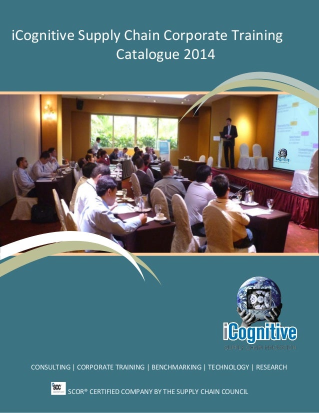 iCognitive Supply Chain Corporate Training Catalogue 2014  CONSULTING | CORPORATE TRAINING | BENCHMARKING | TECHNOLOGY | R...