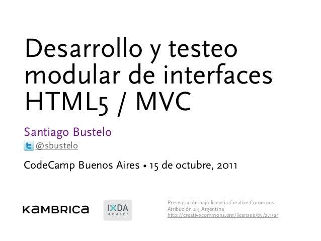 M E M B E R Desarrollo y testeo modular de interfaces HTML5 / MVC Santiago Bustelo CodeCamp Buenos Aires • 15 de octubre, ...