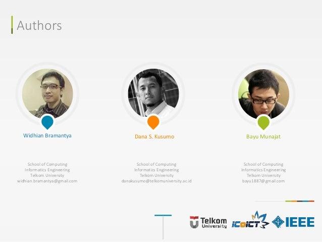 Authors Widhian Bramantya Dana S. Kusumo Bayu Munajat School of Computing Informatics Engineering Telkom University widhia...
