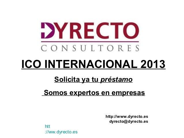 ICO INTERNACIONAL 2013       Solicita ya tu préstamo   Somos expertos en empresas                      http://www.dyrecto....