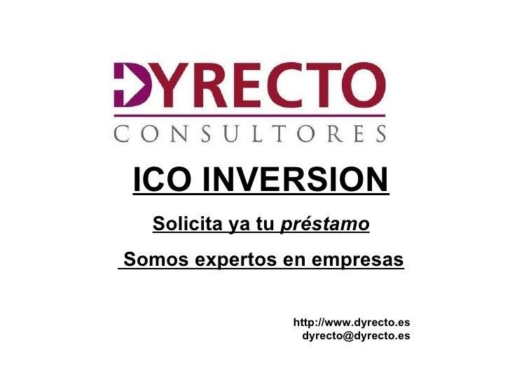 ICO INVERSION    Solicita ya tu préstamoSomos expertos en empresas                   http://www.dyrecto.es                ...