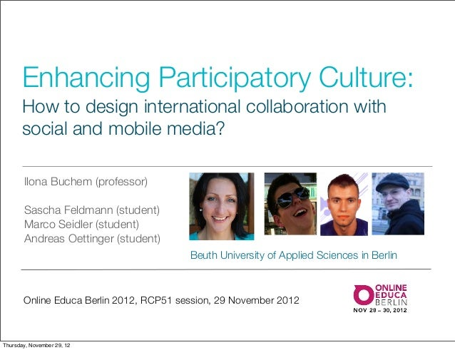 Enhancing Participatory Culture:      How to design international collaboration with      social and mobile media?       I...