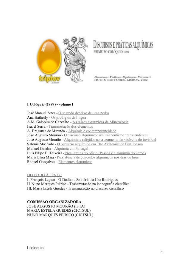 I Colóquio (1999) - volume I José Manuel Anes - O segredo debaixo de uma pedra Ana Hatherly - Os prodígios da língua A.M. ...