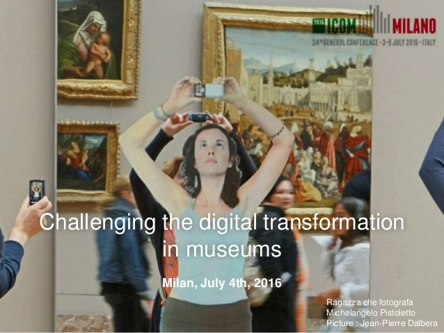 Challenging the digital transformation in museums Milan, July 4th, 2016 Ragazza che fotografa Michelangelo Pistoletto Pict...