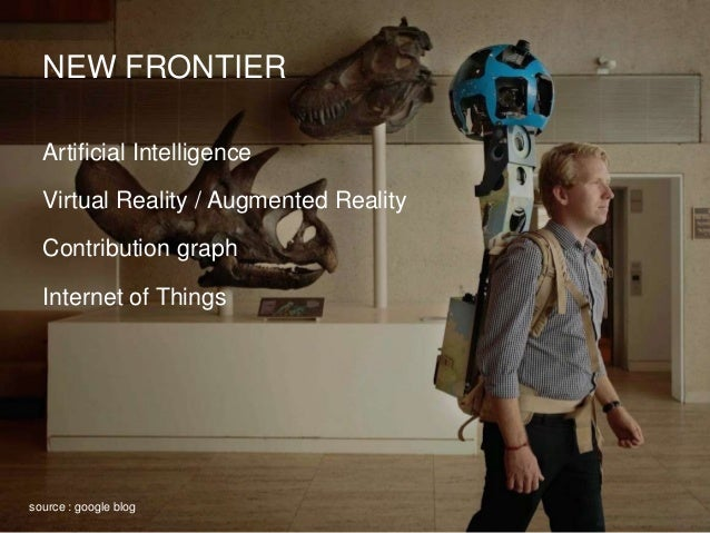 NEW FRONTIER Artificial Intelligence Virtual Reality / Augmented Reality Contribution graph Internet of Things source : go...